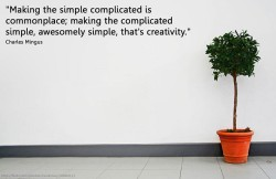 simplicity: Charles Mingus quote